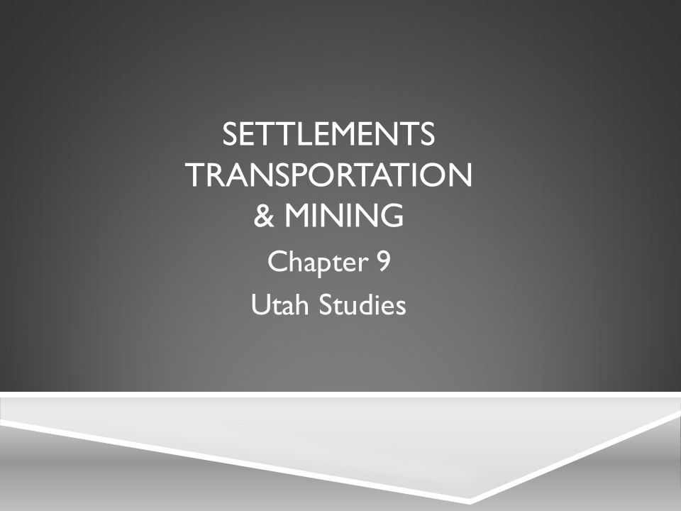 SETTLEMENTS TRANSPORTATION & MINING Chapter 9 Utah Studies