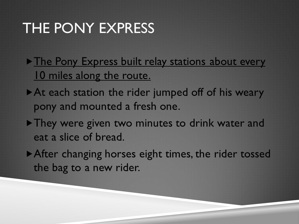 THE PONY EXPRESS  The Pony Express built relay stations about every 10 miles along the route.