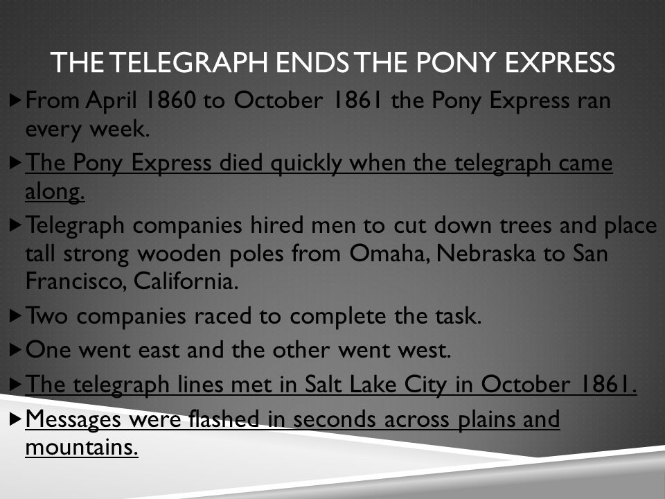 THE TELEGRAPH ENDS THE PONY EXPRESS  From April 1860 to October 1861 the Pony Express ran every week.