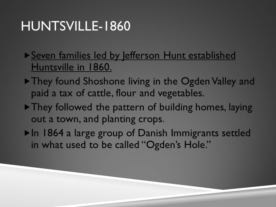 HUNTSVILLE-1860  Seven families led by Jefferson Hunt established Huntsville in 1860.