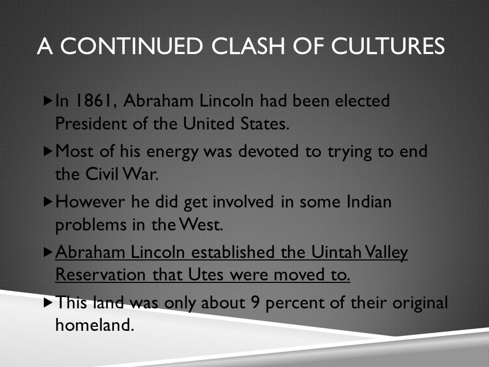 A CONTINUED CLASH OF CULTURES  In 1861, Abraham Lincoln had been elected President of the United States.