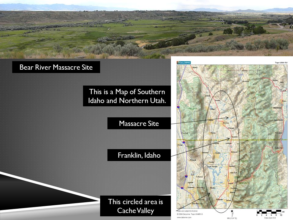 Bear River Massacre Site This is a Map of Southern Idaho and Northern Utah.