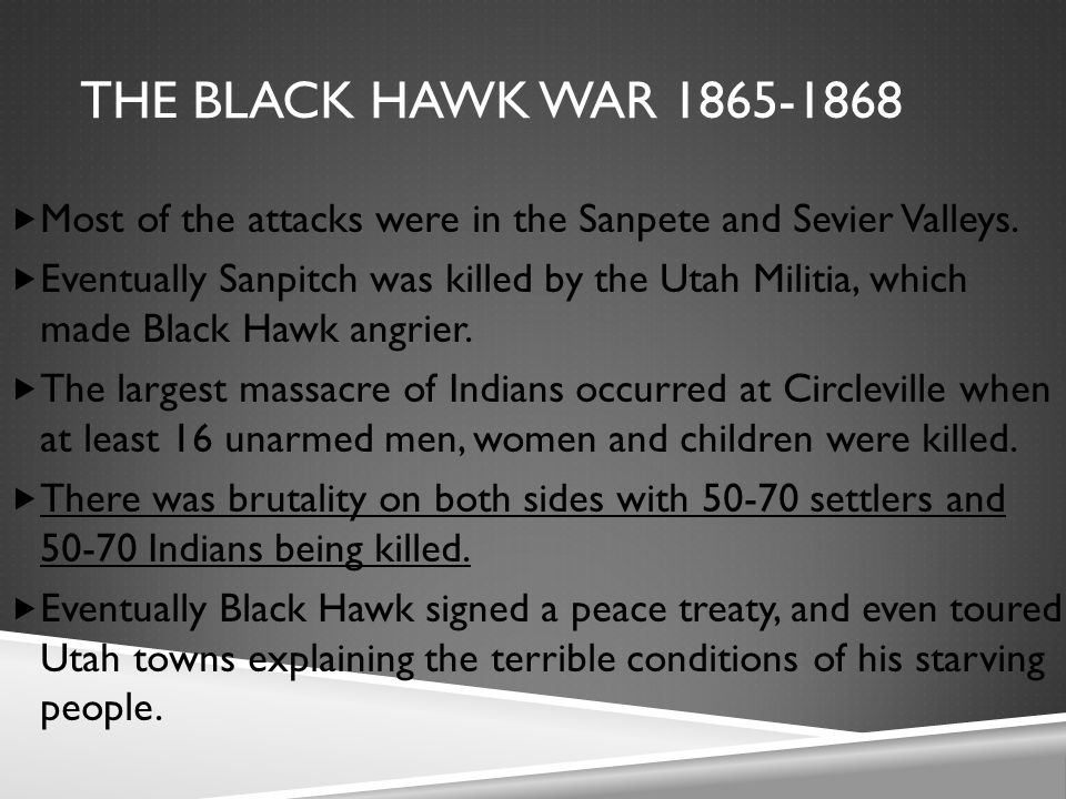 THE BLACK HAWK WAR 1865-1868  Most of the attacks were in the Sanpete and Sevier Valleys.