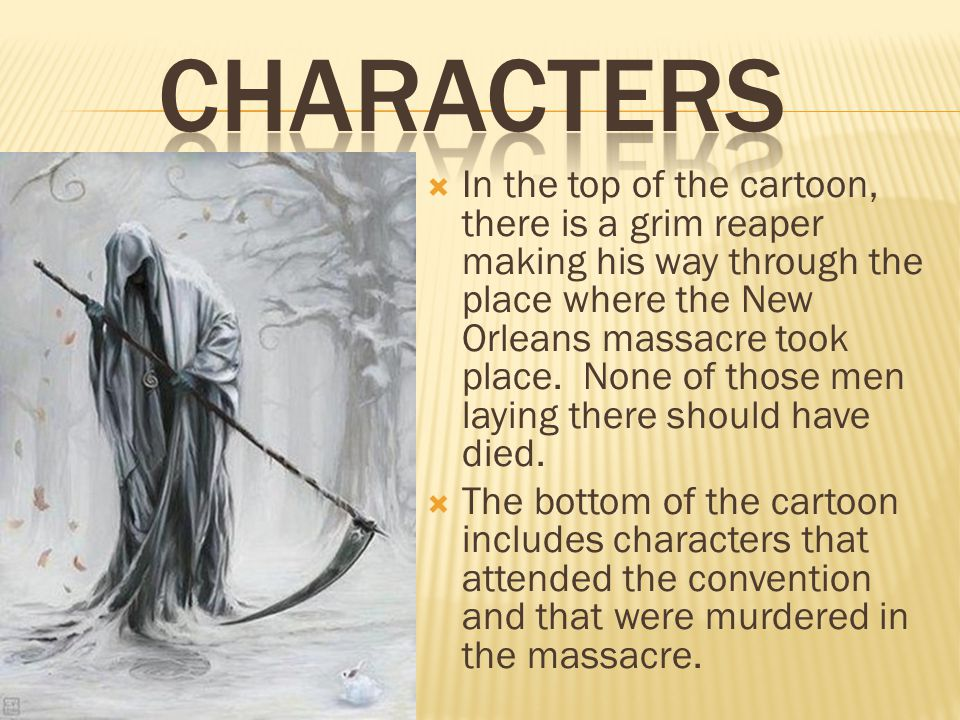  In the top of the cartoon, there is a grim reaper making his way through the place where the New Orleans massacre took place. None of those men layi