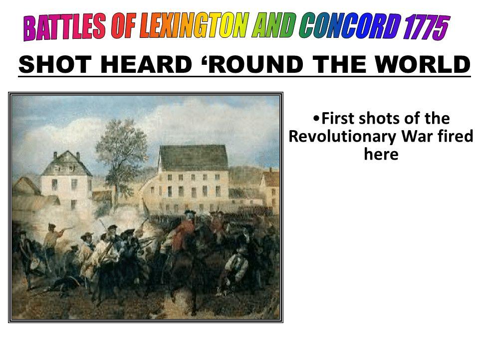 First shots of the Revolutionary War fired here SHOT HEARD 'ROUND THE WORLD