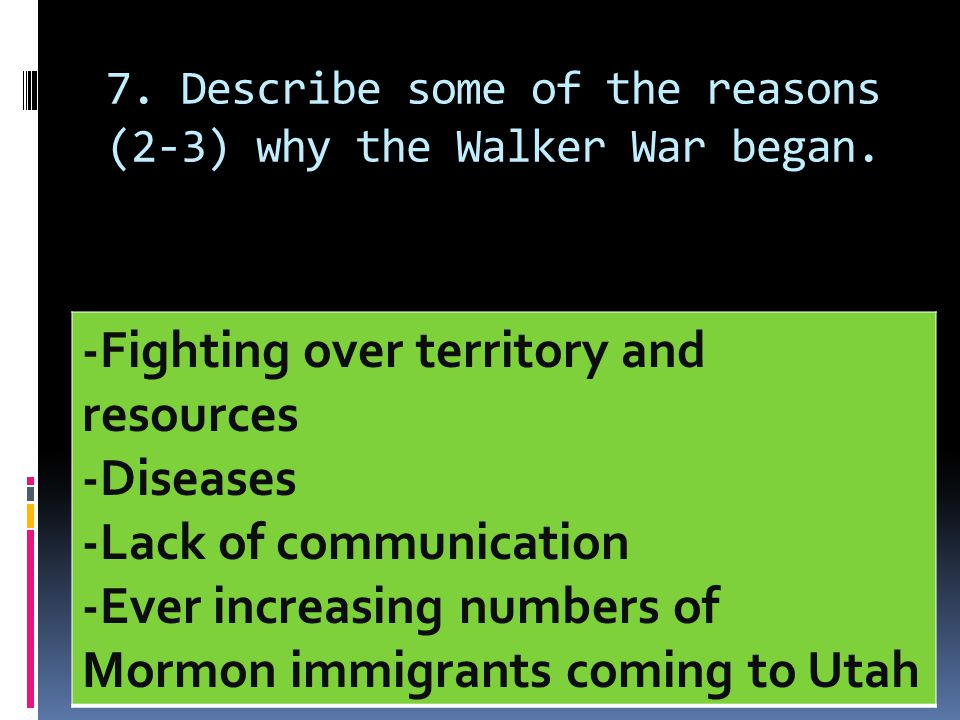 7. Describe some of the reasons (2-3) why the Walker War began. -Fighting over territory and resources -Diseases -Lack of communication -Ever increasi