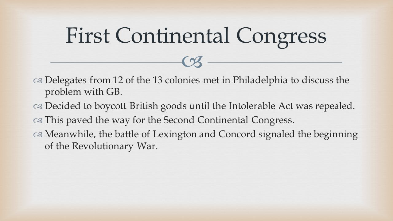   Delegates from 12 of the 13 colonies met in Philadelphia to discuss the problem with GB.