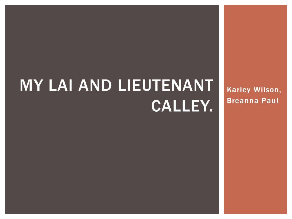 Karley Wilson, Breanna Paul MY LAI AND LIEUTENANT CALLEY.
