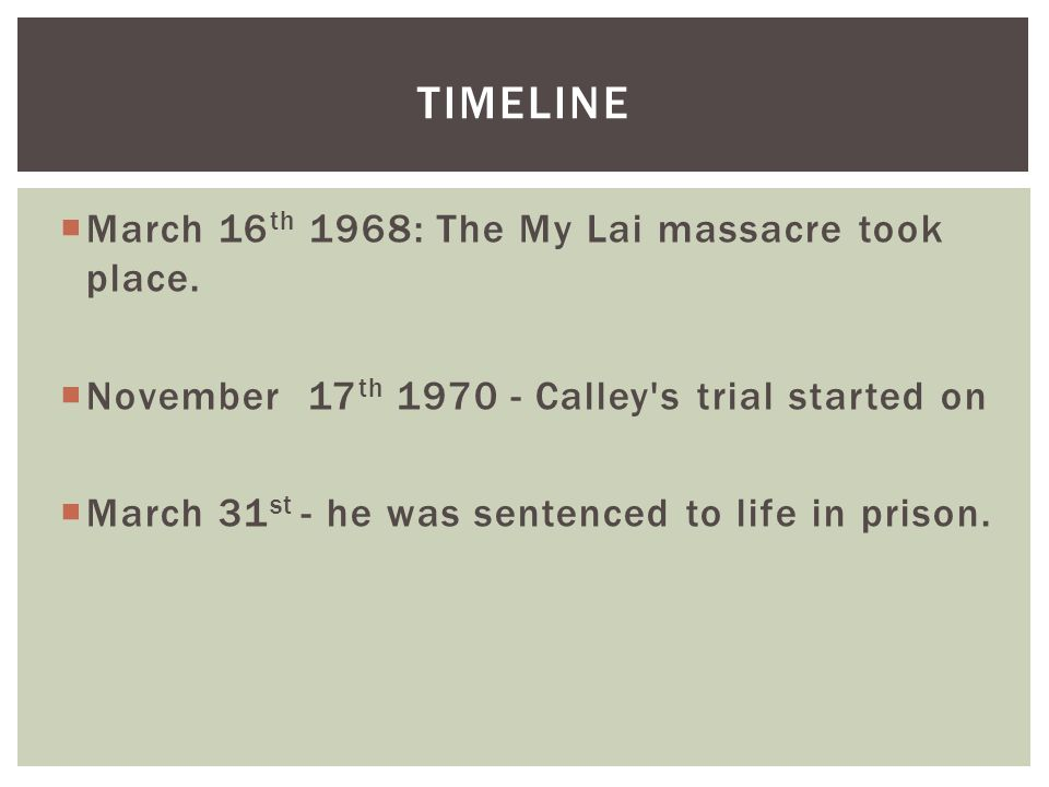 March 16 th 1968: The My Lai massacre took place.