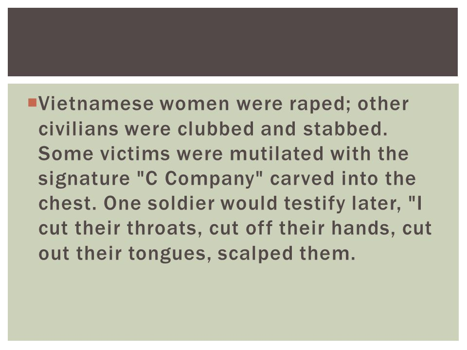  Vietnamese women were raped; other civilians were clubbed and stabbed.