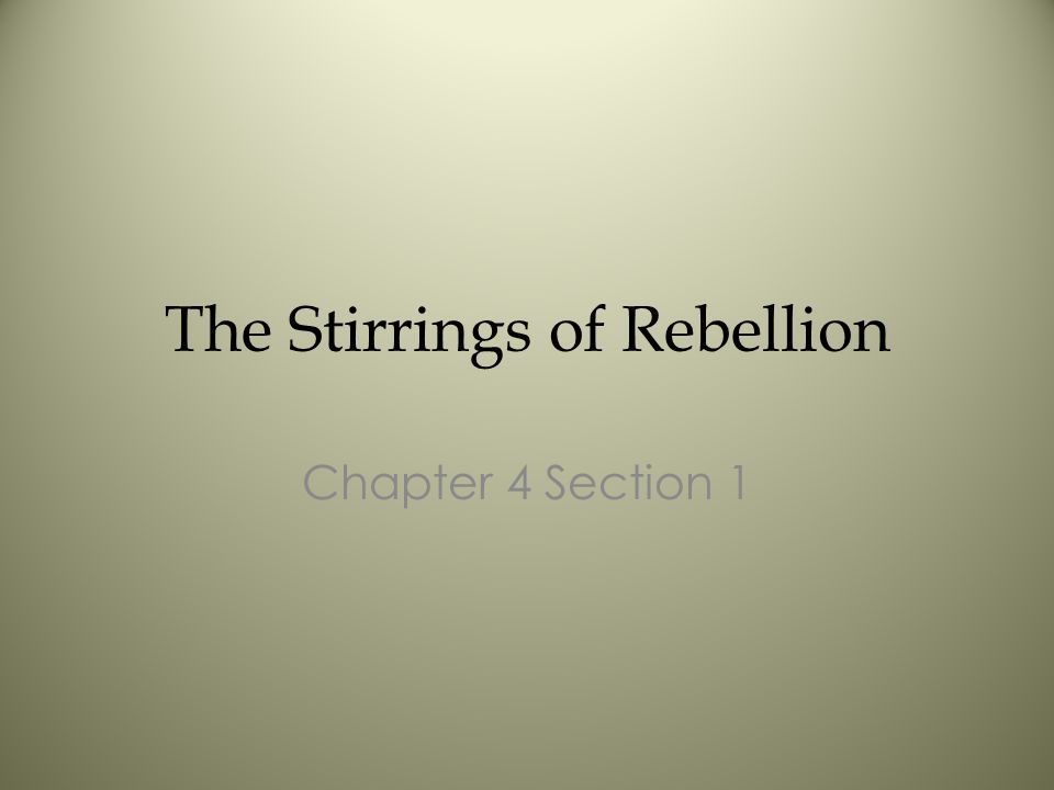 The Stirrings of Rebellion Chapter 4 Section 1