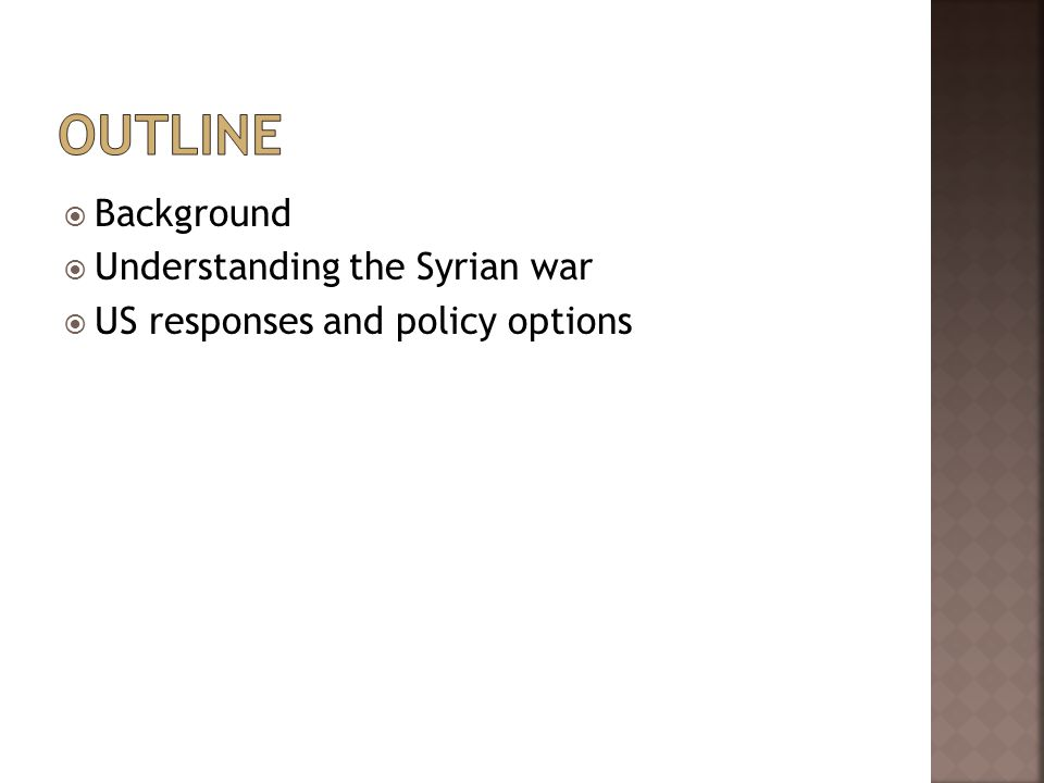  Background  Understanding the Syrian war  US responses and policy options
