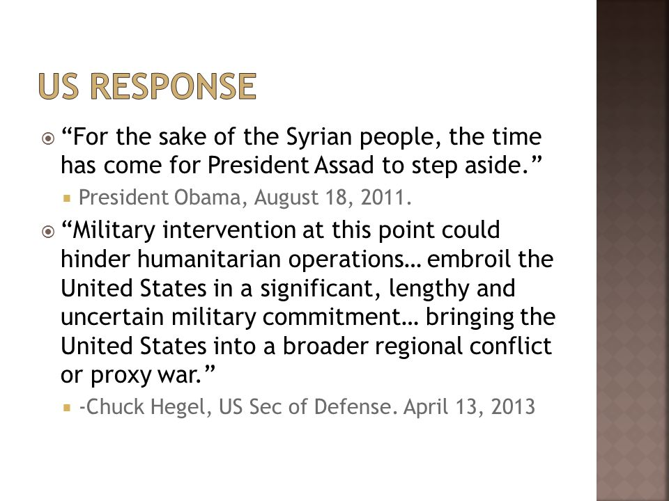  For the sake of the Syrian people, the time has come for President Assad to step aside.  President Obama, August 18, 2011.