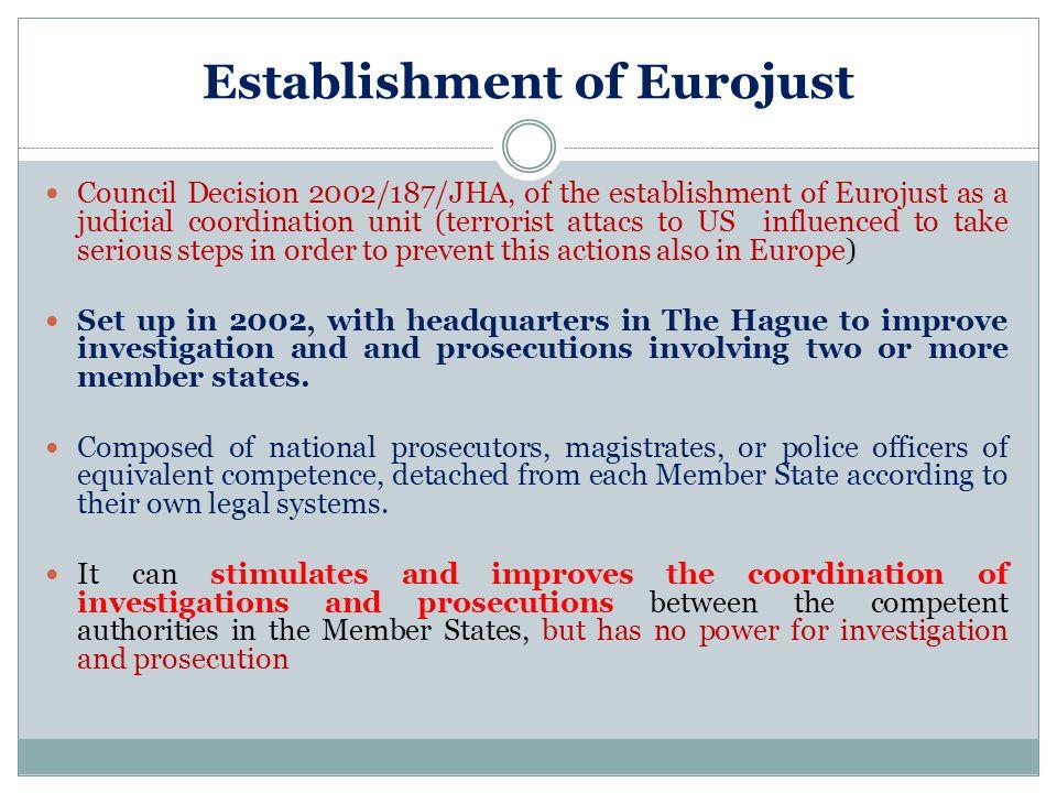 Establishment of Eurojust Council Decision 2002/187/JHA, of the establishment of Eurojust as a judicial coordination unit (terrorist attacs to US infl
