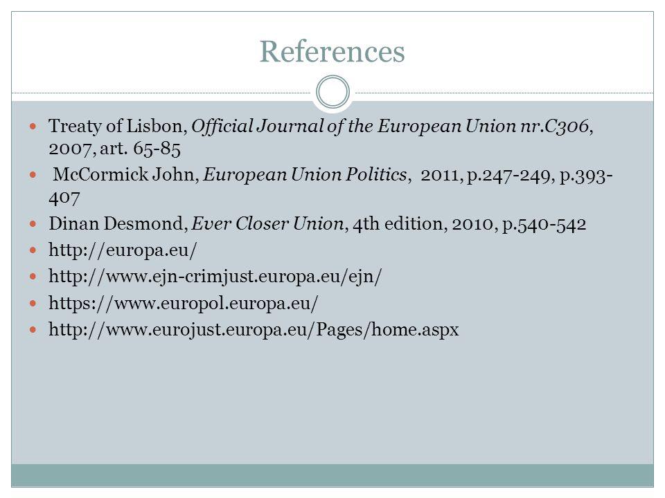 References Treaty of Lisbon, Official Journal of the European Union nr.C306, 2007, art. 65-85 McCormick John, European Union Politics, 2011, p.247-249