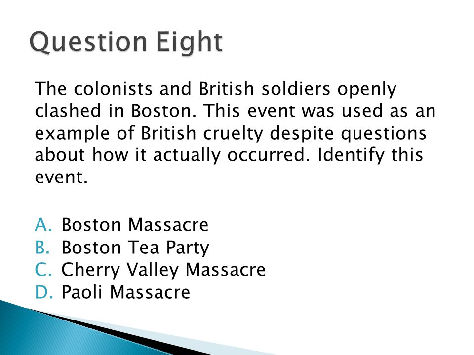 The colonists and British soldiers openly clashed in Boston. This event was used as an example of British cruelty despite questions about how it actua