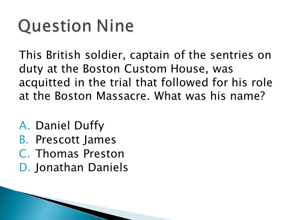 This British soldier, captain of the sentries on duty at the Boston Custom House, was acquitted in the trial that followed for his role at the Boston Massacre.