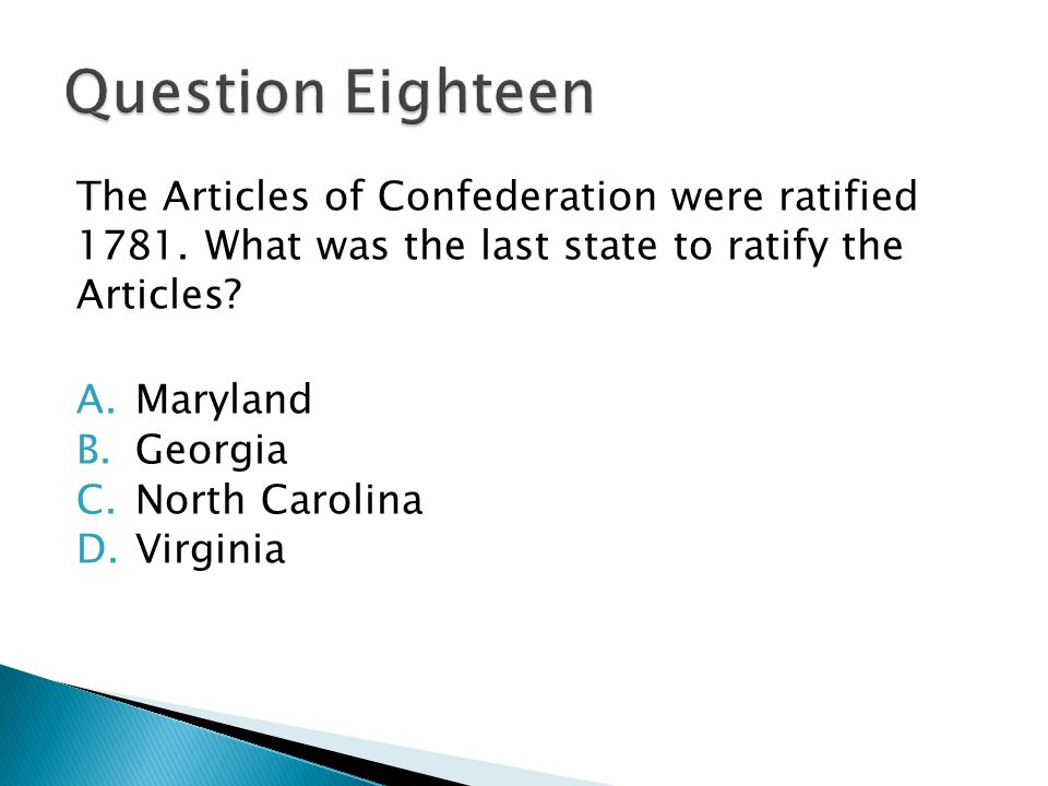 The Articles of Confederation were ratified 1781. What was the last state to ratify the Articles? A.Maryland B.Georgia C.North Carolina D.Virginia