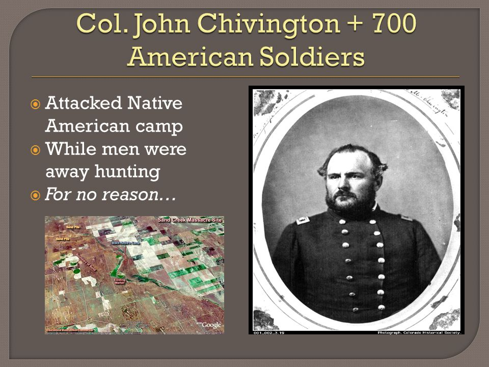  Attacked Native American camp  While men were away hunting  For no reason…