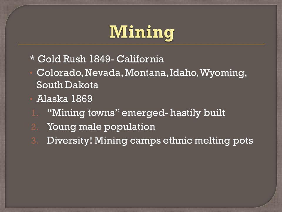 * Gold Rush 1849- California Colorado, Nevada, Montana, Idaho, Wyoming, South Dakota Alaska 1869 1.