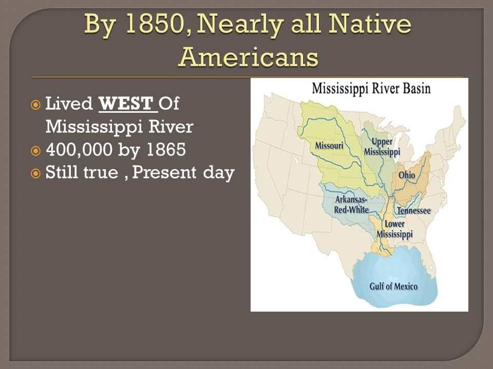  Lived WEST Of Mississippi River  400,000 by 1865  Still true, Present day
