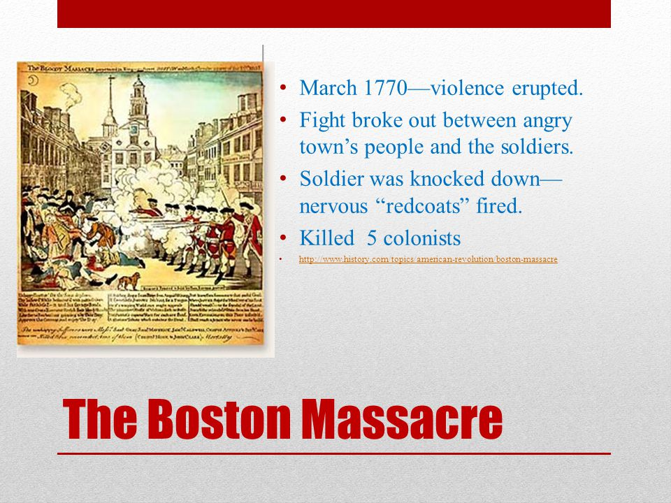"""The Boston Massacre March 1770—violence erupted. Fight broke out between angry town's people and the soldiers. Soldier was knocked down— nervous """"redc"""