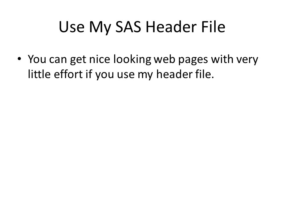 Use My SAS Header File You can get nice looking web pages with very little effort if you use my header file.