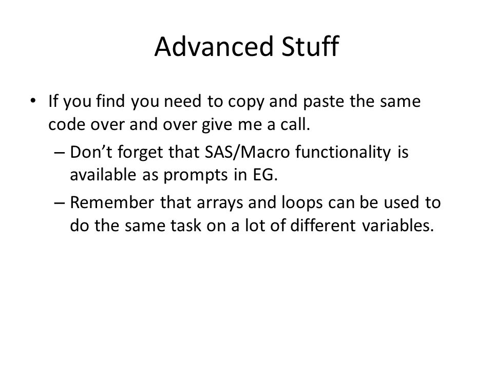 Advanced Stuff If you find you need to copy and paste the same code over and over give me a call.