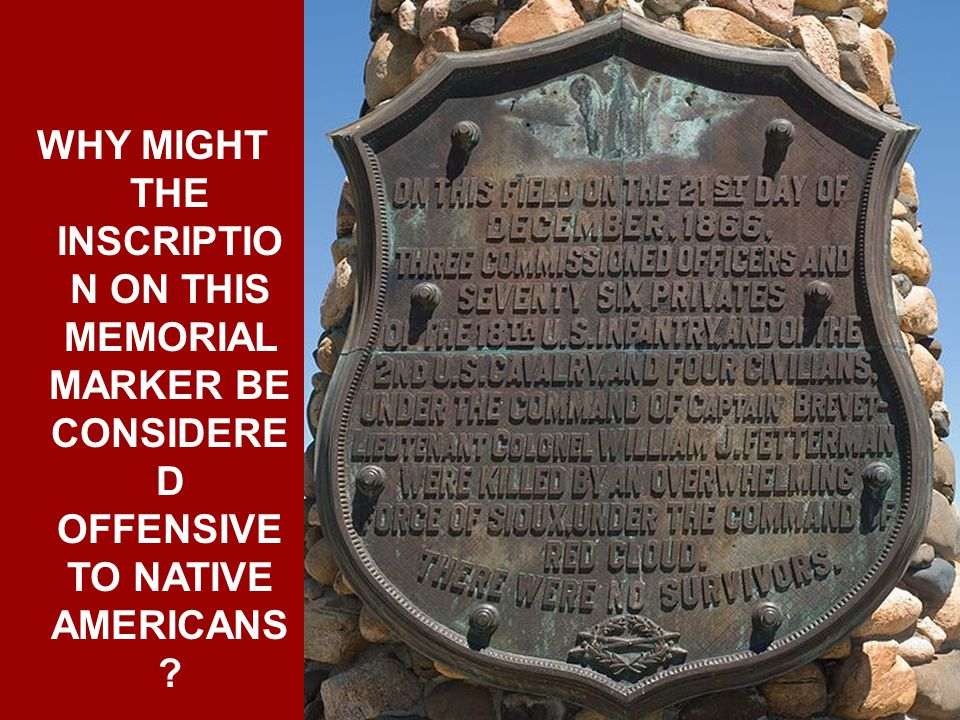 WHY MIGHT THE INSCRIPTIO N ON THIS MEMORIAL MARKER BE CONSIDERE D OFFENSIVE TO NATIVE AMERICANS