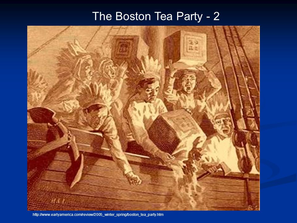 http://www.earlyamerica.com/review/2005_winter_spring/boston_tea_party.htm The Boston Tea Party - 2