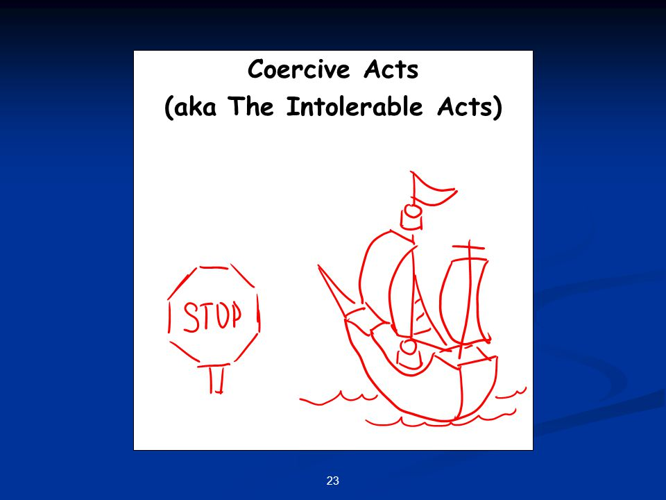 23 Coercive Acts (aka The Intolerable Acts)