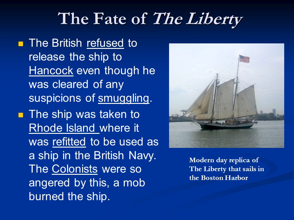 The Fate of The Liberty The British refused to release the ship to Hancock even though he was cleared of any suspicions of smuggling.