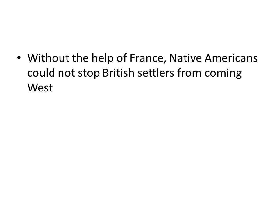 Without the help of France, Native Americans could not stop British settlers from coming West