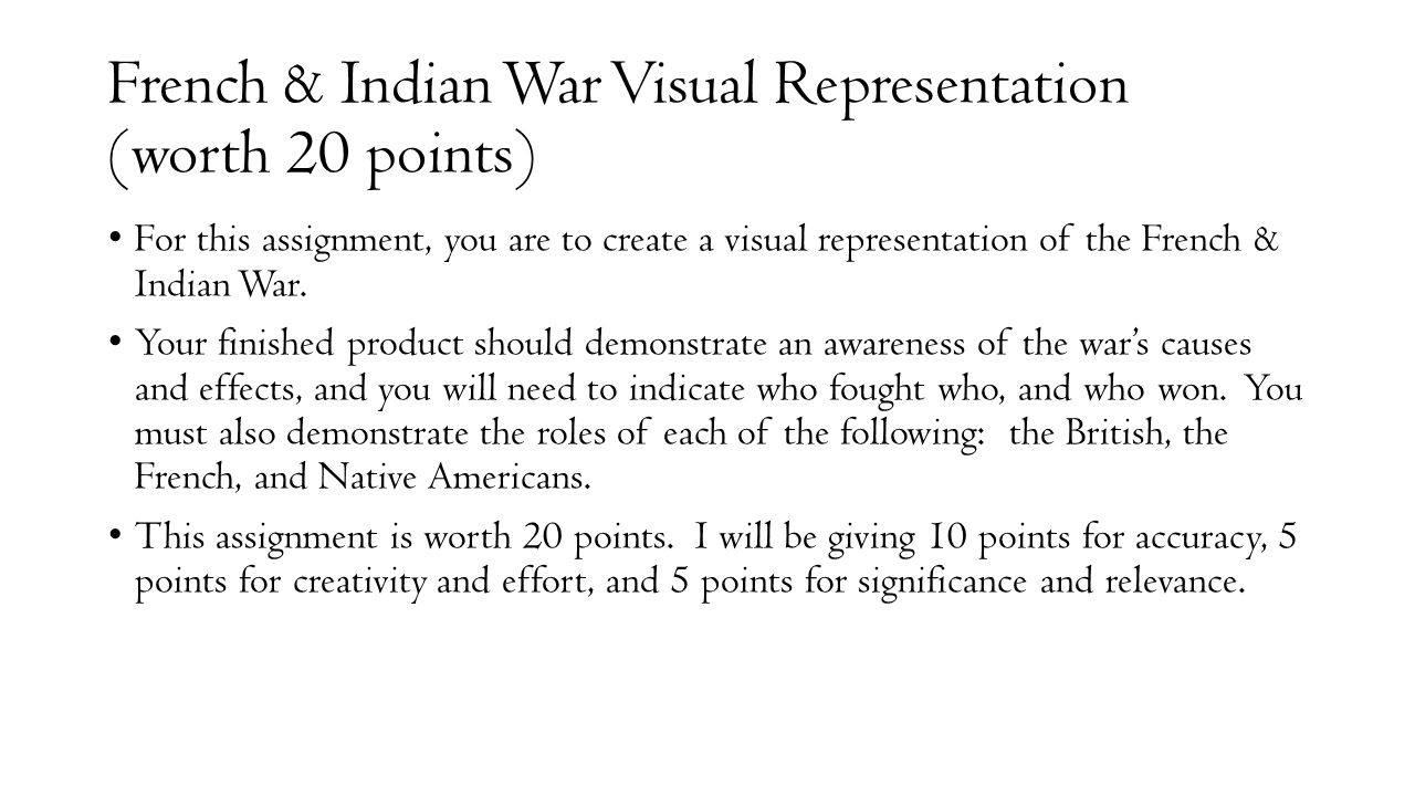 French & Indian War Visual Representation (worth 20 points) For this assignment, you are to create a visual representation of the French & Indian War.
