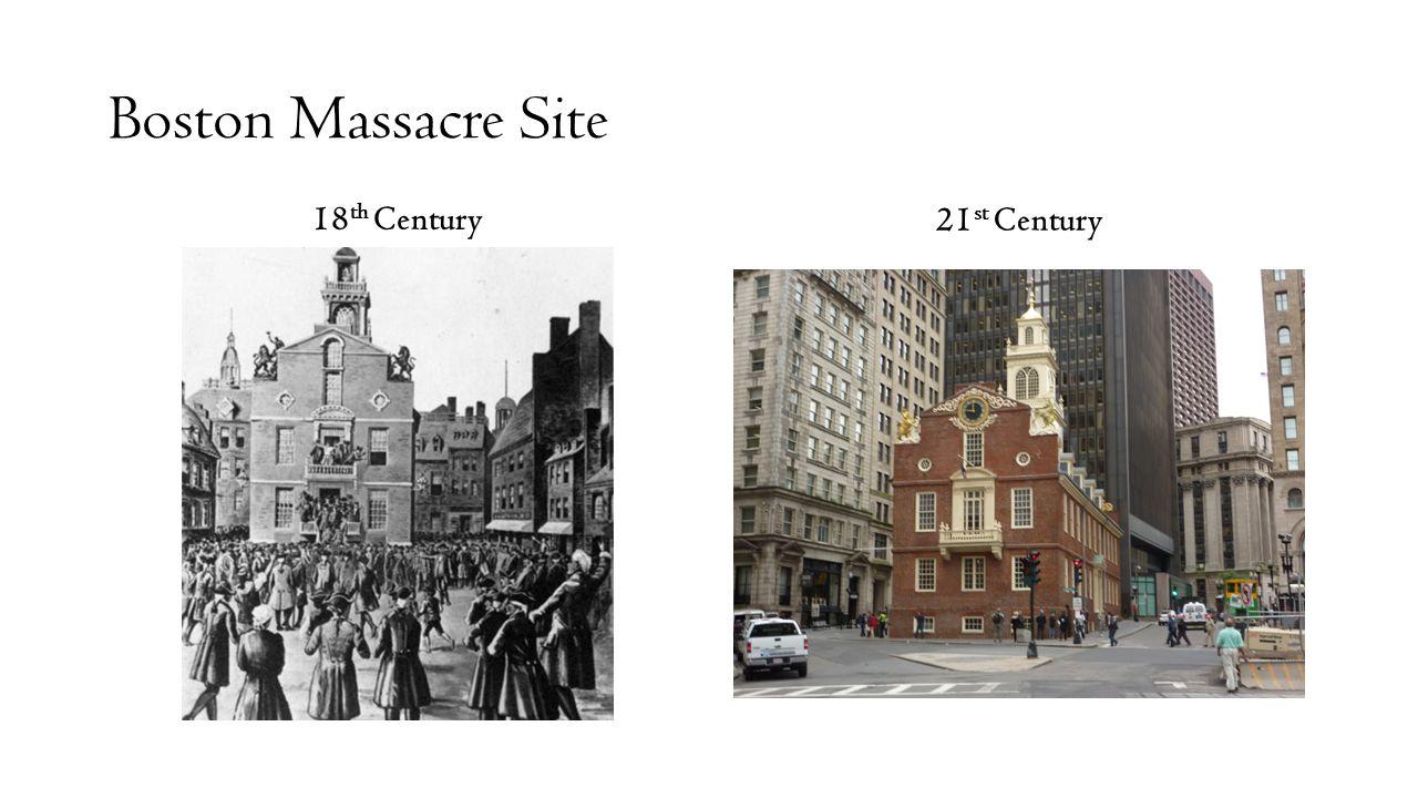 Boston Massacre Site 18 th Century 21 st Century