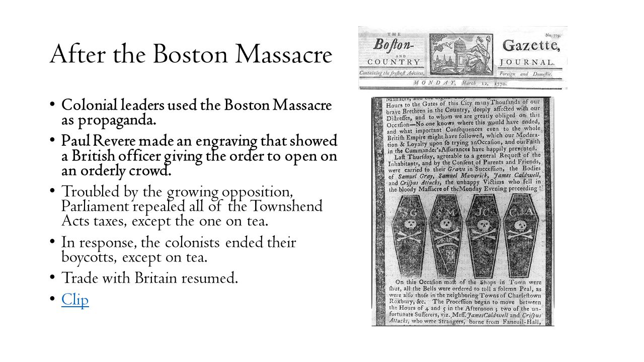 After the Boston Massacre Colonial leaders used the Boston Massacre as propaganda. Paul Revere made an engraving that showed a British officer giving