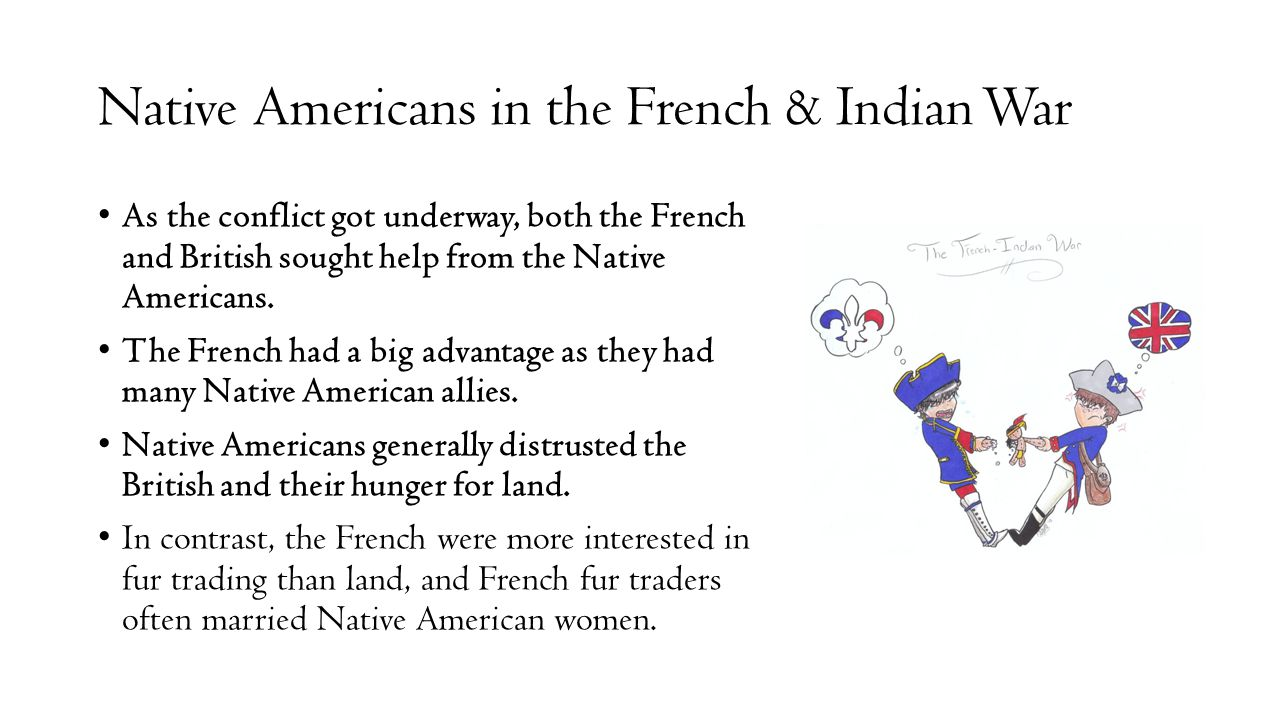 Native Americans in the French & Indian War As the conflict got underway, both the French and British sought help from the Native Americans. The Frenc