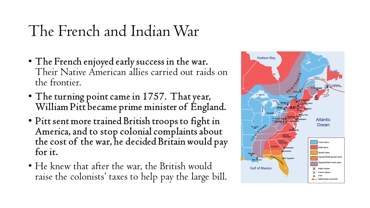 The French and Indian War The French enjoyed early success in the war. Their Native American allies carried out raids on the frontier. The turning poi