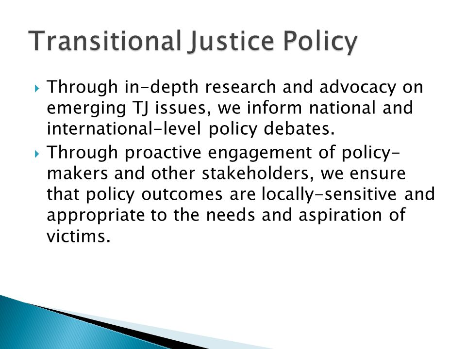  Through in-depth research and advocacy on emerging TJ issues, we inform national and international-level policy debates.