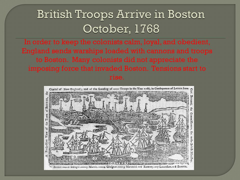 In order to keep the colonists calm, loyal, and obedient, England sends warships loaded with cannons and troops to Boston.