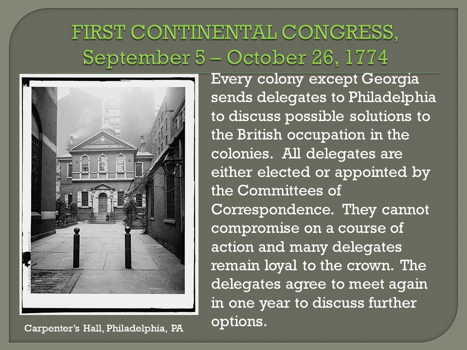 Every colony except Georgia sends delegates to Philadelphia to discuss possible solutions to the British occupation in the colonies.