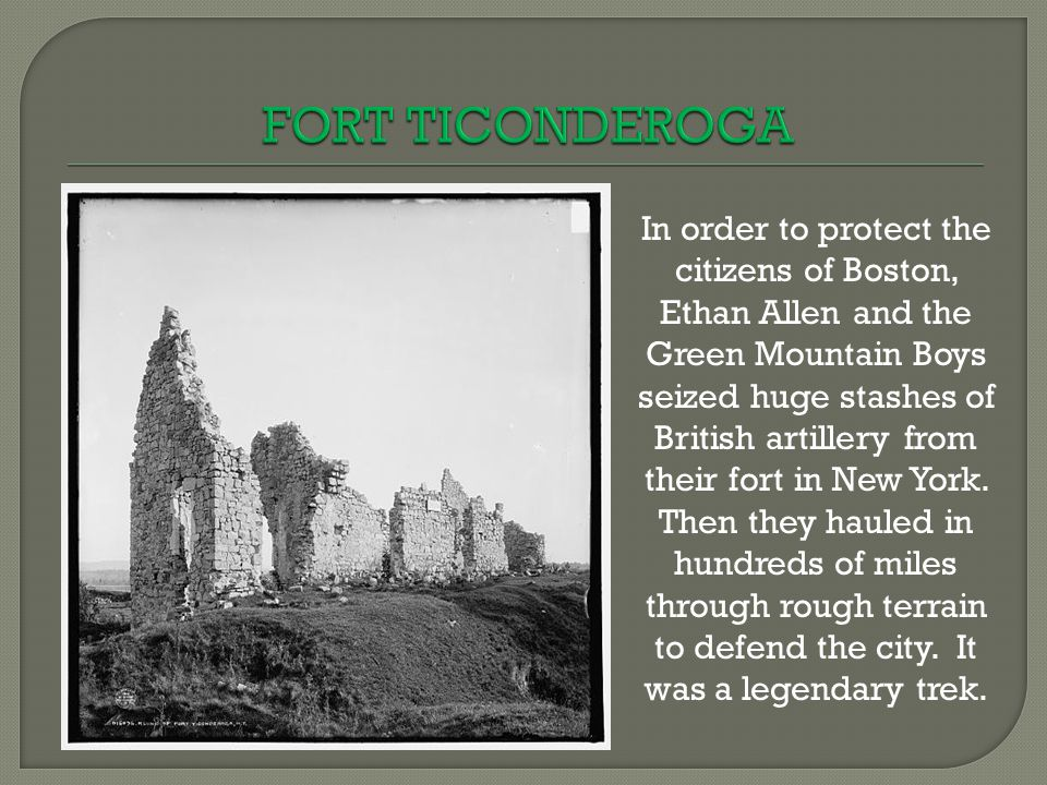 In order to protect the citizens of Boston, Ethan Allen and the Green Mountain Boys seized huge stashes of British artillery from their fort in New York.