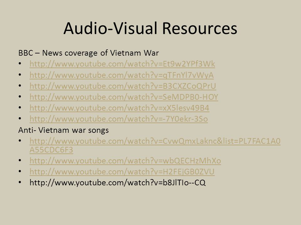 Audio-Visual Resources BBC – News coverage of Vietnam War http://www.youtube.com/watch?v=Et9w2YPf3Wk http://www.youtube.com/watch?v=qTFnYl7vWyA http:/