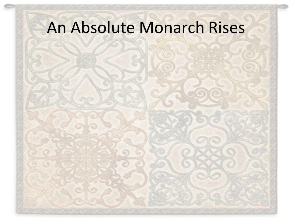 An Absolute Monarch Rises