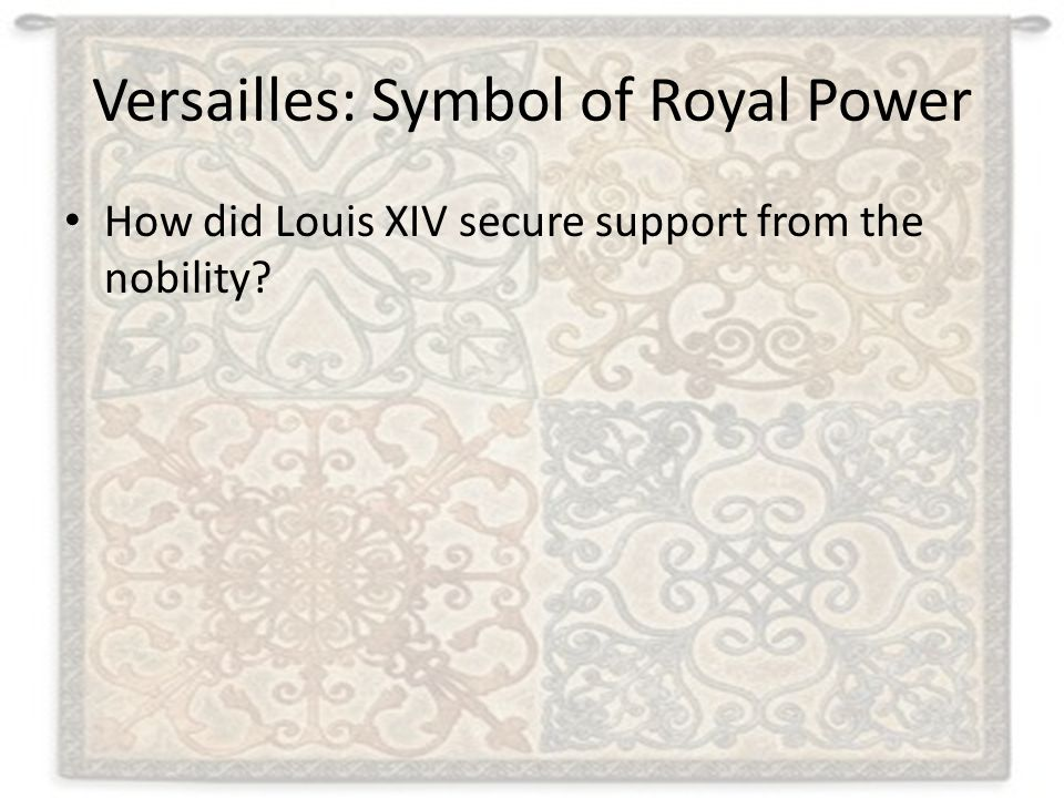 Versailles: Symbol of Royal Power How did Louis XIV secure support from the nobility?
