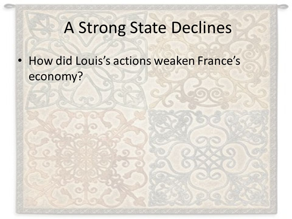 A Strong State Declines How did Louis's actions weaken France's economy?