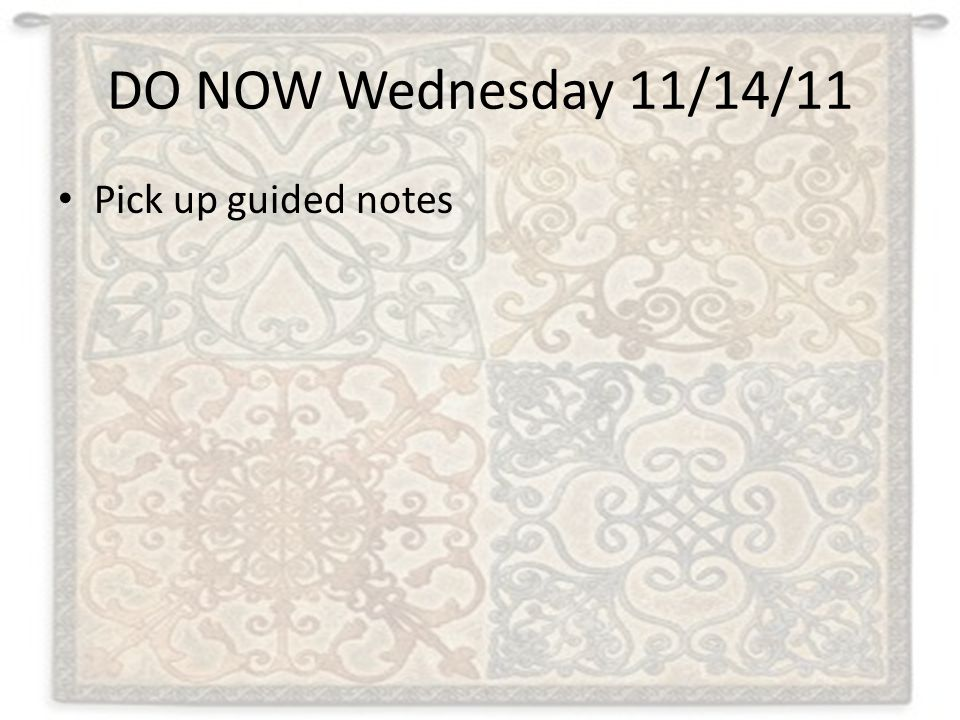 DO NOW Wednesday 11/14/11 Pick up guided notes
