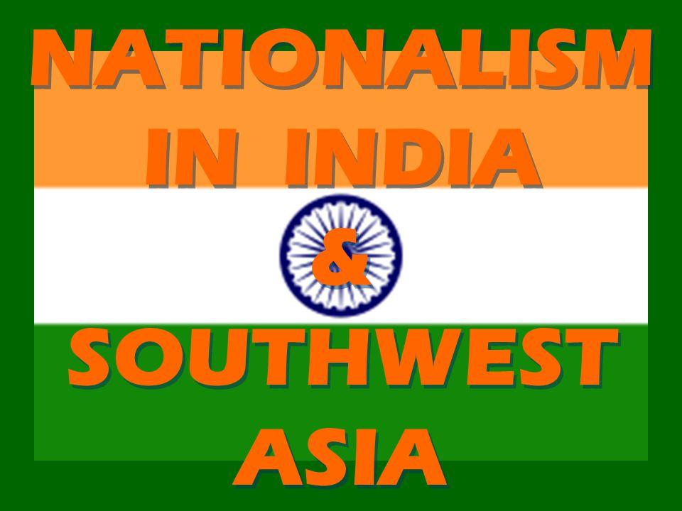 NATIONALISM IN INDIA & SOUTHWEST ASIA