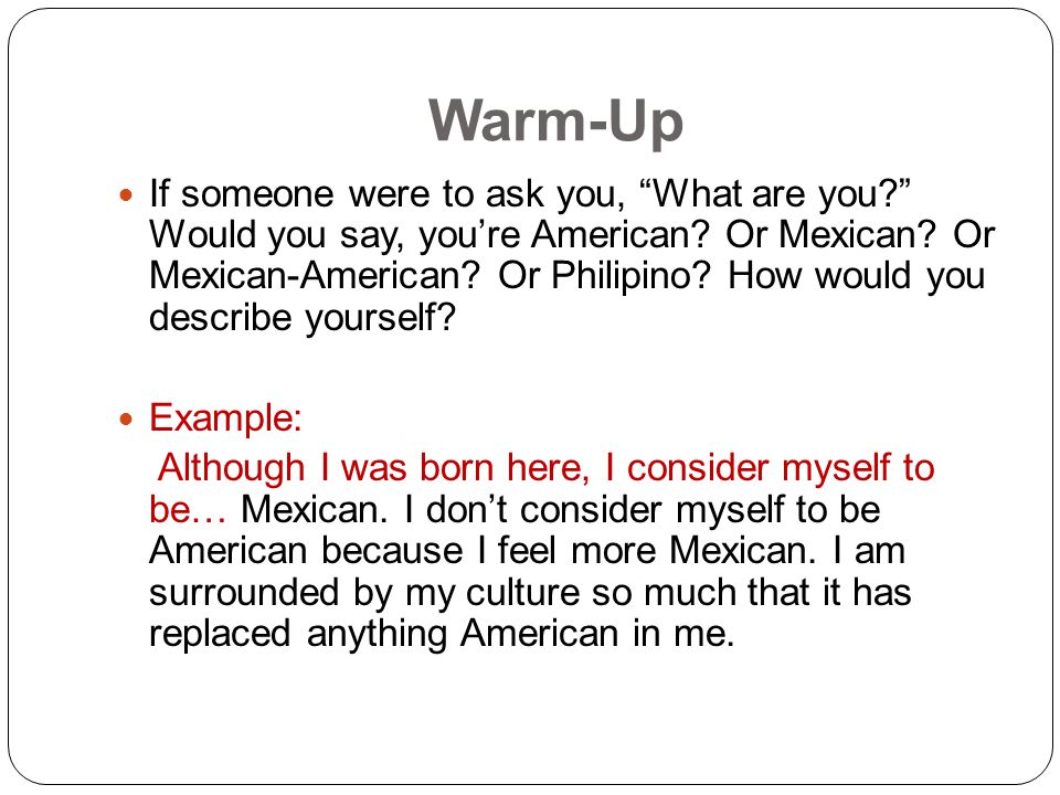 Warm-Up If someone were to ask you, What are you Would you say, you're American.