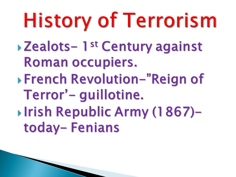  Zealots- 1 st Century against Roman occupiers.  French Revolution- Reign of Terror'- guillotine.